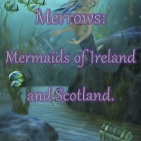 Merrows: Mermaids of Ireland and Scotland #FolkloreThursday
